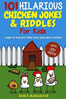 101 Hilarious Chicken Jokes & Riddles For Kids: Laugh Out Loud With These Funny Jokes About Chickens (WITH 35+ PICTURES!) (Chicken Books)