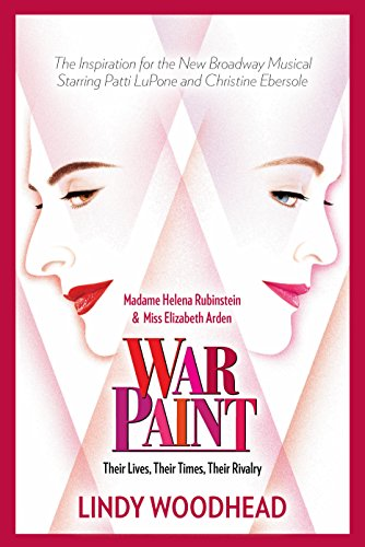 War Paint: Madame Helena Rubinstein and Miss Elizabeth Arden: Their Lives, Their Times, Their Rivalry