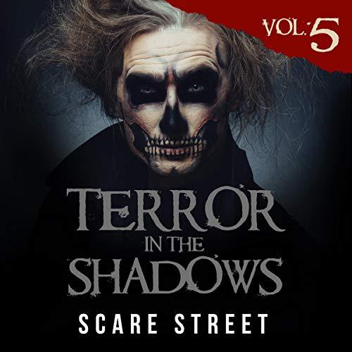 Terror in the Shadows Volume 5: Supernatural Horror Short Stories & Creepy Pasta Anthology