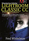 Mastering Adobe Lightroom Classic CC In One Hour for Photographers : A Simplified Step by Step Guide to Become a Lightroom Classic CC Editor for Photographers