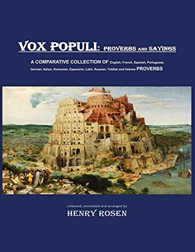 VOX POPULI - proverbs and sayings: A COMPARATIVE COLLECTION OF English, French, Spanish, Portuguese , German, Italian, Romanian, Esperanto, Latin, Russian, Yiddish and Hebrew PROVERBS