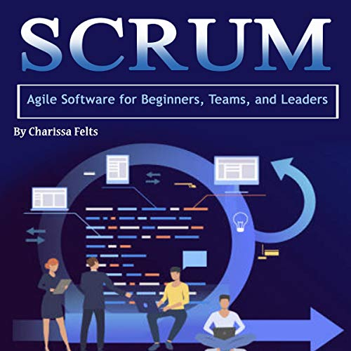 Scrum: Agile Software for Beginners, Teams, and Leaders cover art