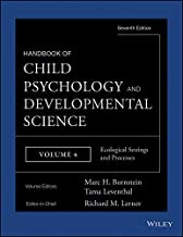 Handbook of Child Psychology and Developmental Science, Ecological Settings and Processes (Handbook of Child Psychology and Developmental Science (7th Edition))
