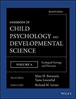 Handbook of Child Psychology and Developmental Science, Ecological Settings and Processes (Handbook of Child Psychology and Developmental Science, 7th Edition)