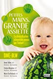 Petites mains, grande assiette: Introduction des solides sans purée: La diversification alimentaire menée par l'enfant