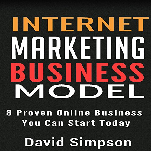 Internet Marketing Business Models: 8 Proven Online Business You Can Start Today audiobook cover art