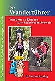 Der Wanderführer: Wandern mit Kindern in der Sächsischen Schweiz*