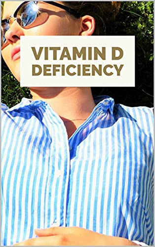 Vitamin D deficiency: Vitamin D is necessary for a variety of bodily functions, especially in the skeletal system, where it promotes bone growth and muscle health. (English Edition)