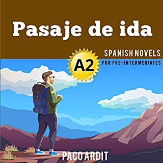 Pasaje de ida [One Way Ticket]     Spanish Novels for Pre Intermediates - A2              By:                                                                                                                                 Paco Ardit                               Narrated by:                                                                                                                                 Franco Patiño,                                                                                        Agustin Giraudo,                                                                                        Rae Bael,                   and others                 Length: 51 mins     Not rated yet     Overall 0.0