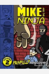 Mike and the Ninja: Painfully Employed (Volume 2) Paperback