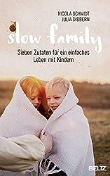 Slow family: Sieben Zutaten für ein einfaches Leben mit Kindern