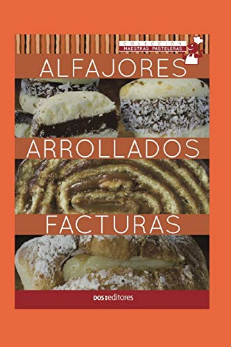 ALFAJORES - ARROLLADOS - FACTURAS: maestras pasteleras