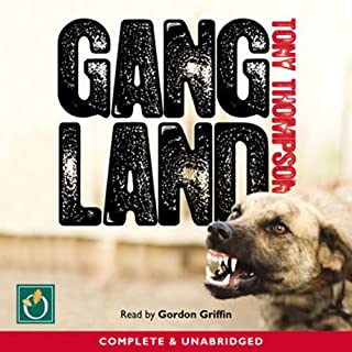 Gang Land     From Footsoldiers to Kingpins               By:                                                                                                                                 Tony Thompson                               Narrated by:                                                                                                                                 Gordon Griffin                      Length: 13 hrs     78 ratings     Overall 4.4