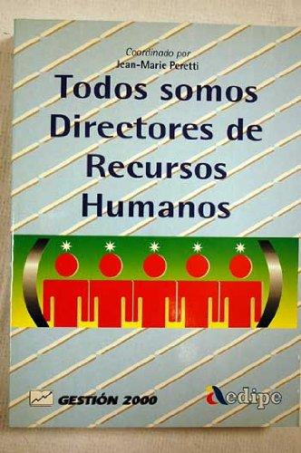 Todos somos directores de recursos humanos : práctica de la gestión de recursos humanos destinada a directivos y supervisores