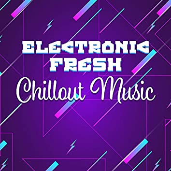 Electronic Fresh Chillout Music: Music Zone, Deep Relax, Ibiza Lounge, Best Chill Out 2019
