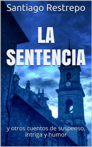 Portada del libro La sentencia y otros cuentos de suspenso, intriga y humor de Santiago Restrepo