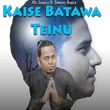 Kaise Batawa Teinu (feat. Tommy Reazy)