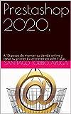 Prestashop 2020.: A 10 pasos de montar su tienda online y crear su primer Ecommerce en solo 7 días