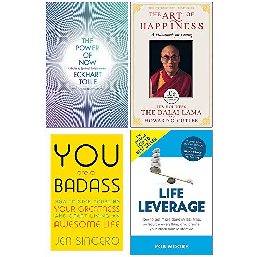 The Power of Now A Guide to Spiritual Enlightenment, The Art of Happiness 10th Anniversary Edition, You Are a Badass, Life Leverage 4 Books Collection Set