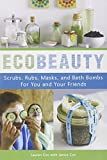 EcoBeauty: Scrubs, Rubs, Masks, and Bath Bombs for You and Your Friends by Cox, Lauren, Cox, Janice 1st (first) Edition (8/25/2009)