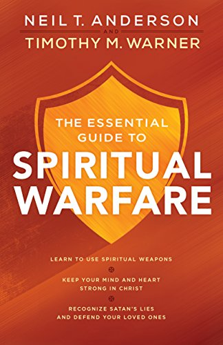 The Essential Guide to Spiritual Warfare: Learn to Use Spiritual Weapons;   Keep Your Mind and Heart Strong in Christ;   Recognize Satan's Lies and Defend Your Loved Ones (English Edition)