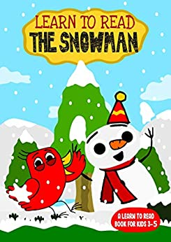Learn to Read : The Snowman - A Learn to Read Book for Kids 3-5: A sight words story for toddlers, kindergarten kids and preschoolers (Learn to Read Happy Bird 21) by [Happy Books]