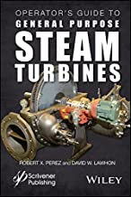 Operator's Guide to General Purpose Steam Turbines: An Overview of Operating Principles, Construction, Best Practices, and...