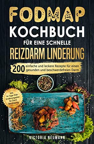 FODMAP Kochbuch für eine schnelle Reizdarmlinderung: 200 einfache und leckere Rezepte für einen gesunden und beschwerdefreien Darm. Inkl. 14-Tage-Diät-Ernährungsplan für Darm Beruhigung