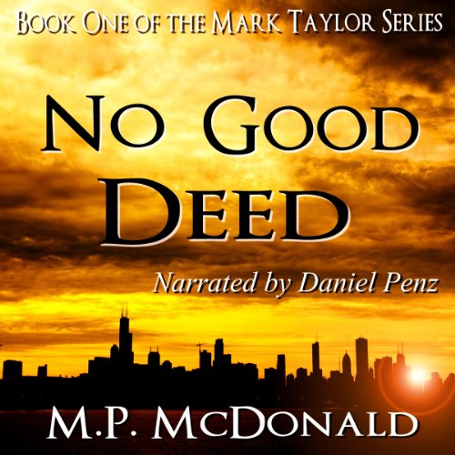 No Good Deed     Book One of the Mark Taylor Series (A Psychological Thriller)              By:                                                                                                                                 M.P. McDonald                               Narrated by:                                                                                                                                 Daniel Penz                      Length: 9 hrs and 9 mins     230 ratings     Overall 4.2