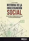 Historia de la investigación social. Un viaje desde la primera encuesta (S. XVII: Un viaje desde la primera encuesta (S. XVIII) a la actual investigación online