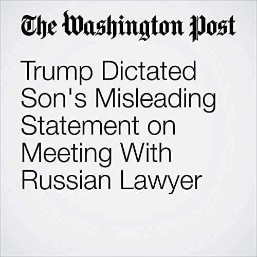 Trump Dictated Son's Misleading Statement on Meeting With Russian Lawyer copertina