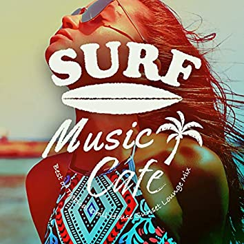 Surf Music Cafe~best of Tropical Chill House Sunset Lounge Mix