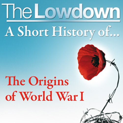 The Lowdown: A Short History of the Origins of World War I audiobook cover art
