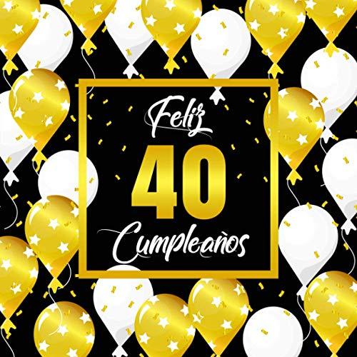 Feliz 40 Cumpleaños: Libro de visitas para el 40 cumpleaños - Regalos originales para mujeres y hombres - Decoraciones para fiestas - Libro de firmas para felicitaciones y fotos...