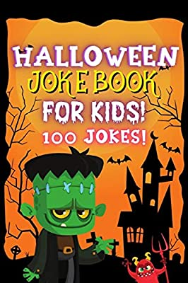 Halloween Joke Book For Kids!: Fun Family Edition Riddles Challenge Guessing Game Happy Activity Scary Laugh Q&A Spooky Silly 100 Jokes Laugh-Out-Loud ... Ages 4-8 Year Olds - Little Boys And Girls