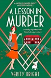 A Lesson in Murder: A totally unputdownable historical cozy mystery (A Lady Eleanor Swift Mystery Book 7) (English Edition)