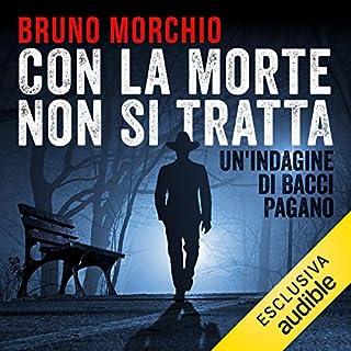 Con la morte non si tratta     Un caso di Bacci Pagano              Di:                                                                                                                                 Bruno Morchio                               Letto da:                                                                                                                                 Gigi Scribani                      Durata:  9 ore e 35 min     47 recensioni     Totali 4,1