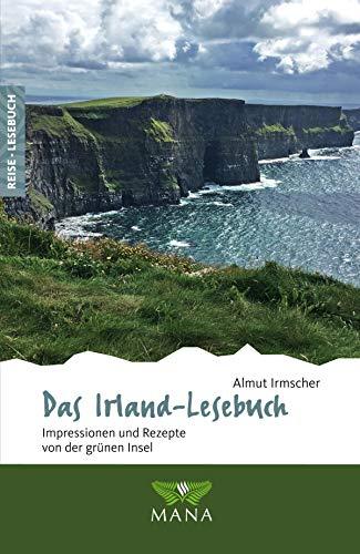 Das Irland-Lesebuch: Impressionen und Rezepte von der grünen Insel (Reise-Lesebuch 4)