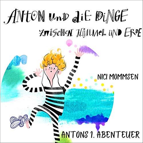 Anton und die Dinge zwischen Himmel und Erde 1 Titelbild
