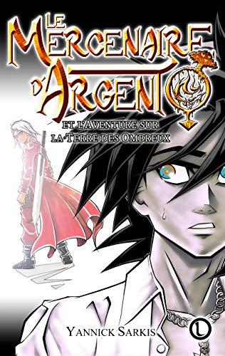 Le Mercenaire d'Argent: Le Roman pour les fans de Mangas et RPG - Illustré (Le Mercenaire d'Argent - Illustré t. 1)