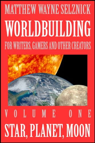 Worldbuilding For Writers, Gamers and Other Creators Volume One: Star, Planet, Moon (English Edition)