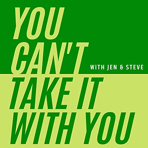 You Can't Take It With You Podcast By Steve Rausch and Jen Wulf cover art