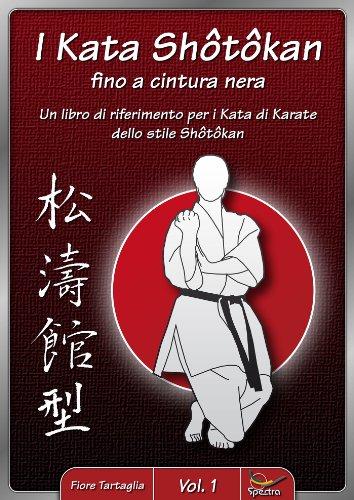 I Kata Shotokan fino a cintura nera - Vol. 1: Un libro di riferimento per i Kata di Karate dello stile Shotokan (Italian Edition)