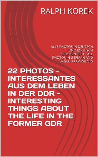 22 PHOTOS - INTERESSANTES AUS DEM LEBEN IN DER DDR - INTERESTING THINGS ABOUT THE LIFE IN THE FORMER GDR: ALLE PHOTOS IN DEUTSCH UND ENGLISCH KOMMENTIERT ... GERMAN AND ENGLISH COMMENTS (German Edition)