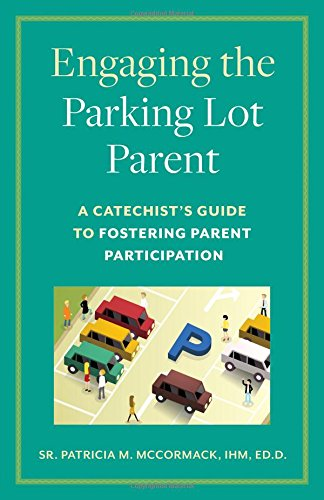 Compare Textbook Prices for Engaging the Parking Lot Parent: A Catechist's Guide to Fostering Parent Participation  ISBN 9781627852531 by Sr. Patricia M. McCormack,IHM,ED.D.