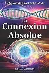 La Connexion Absolue - Le Pouvoir de votre Réalité infinie de Salvatore / S LAURICELLA / Salvatore