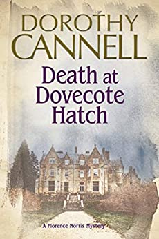 Death at Dovecote Hatch (The Florence Norris Mysteries Book 2) by [Dorothy Cannell]