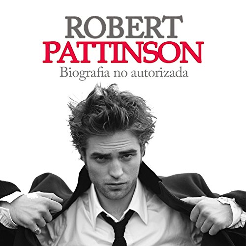 Robert Pattinson: Biografia No Autorizada [Robert Pattinson: Unauthorized Biography] copertina