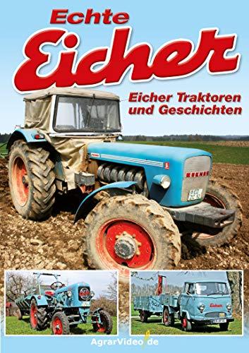 Echte Eicher - Eicher Traktoren und Geschichten
