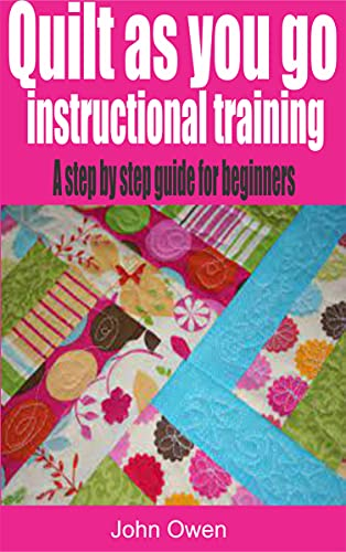 Quilt as you go instructional training: A step by step guide for beginners (English Edition)